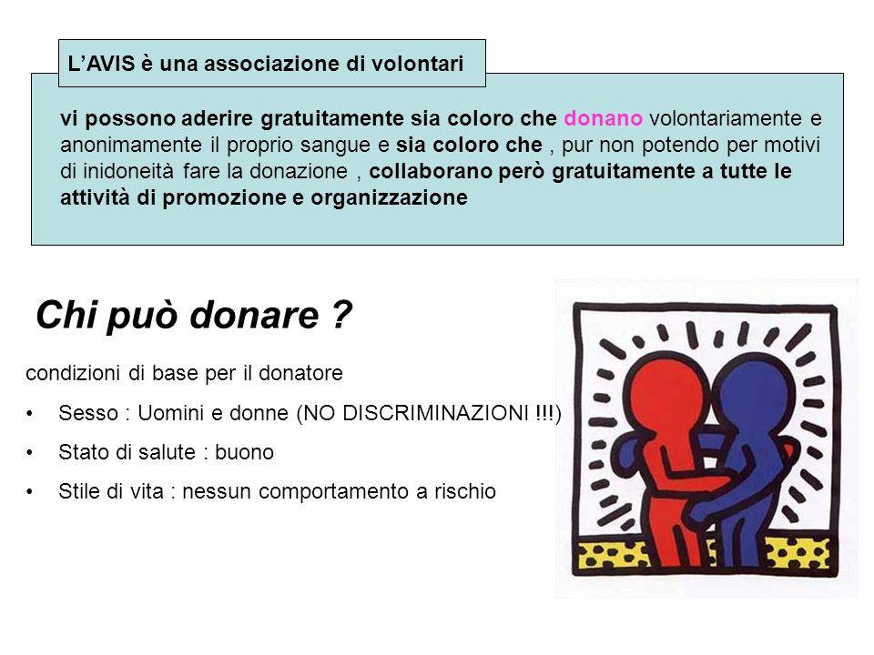 Chi può donare ? vi possono aderire gratuitamente sia coloro che donano volontariamente e anonimamente il proprio sangue e sia coloro che, pur non pot