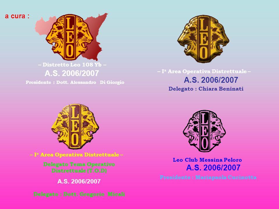 a cura : – Distretto Leo 108 Yb – – I a Area Operativa Distrettuale – Leo Club Messina Peloro Presidente : Dott. Alessandro Di Giorgio A.S. 2006/2007