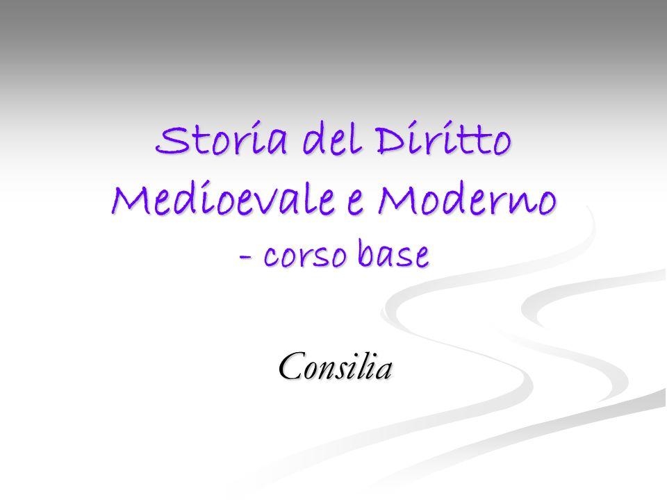 Storia del Diritto Medioevale e Moderno - corso base Consilia