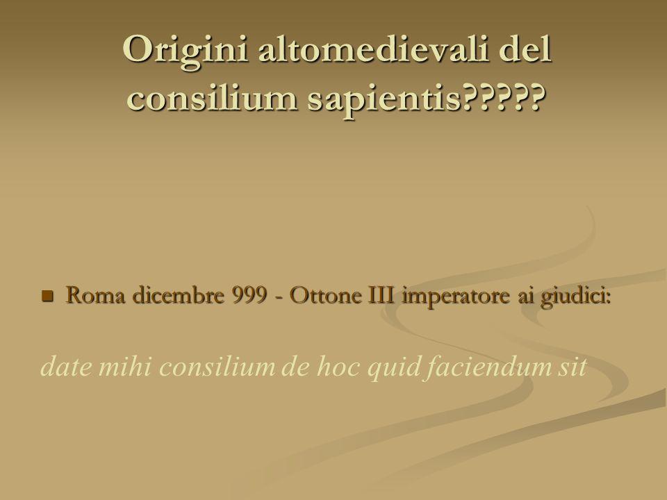 Origini altomedievali del consilium sapientis????? Roma dicembre 999 - Ottone III imperatore ai giudici: Roma dicembre 999 - Ottone III imperatore ai