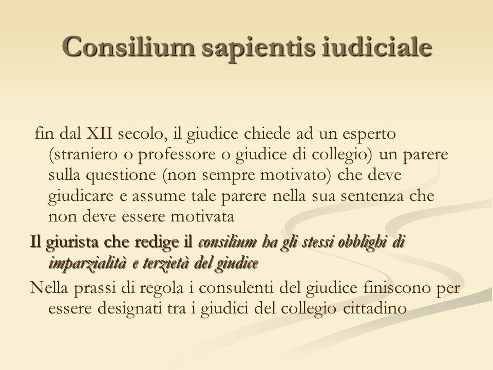 Consilium sapientis iudiciale fin dal XII secolo, il giudice chiede ad un esperto (straniero o professore o giudice di collegio) un parere sulla quest