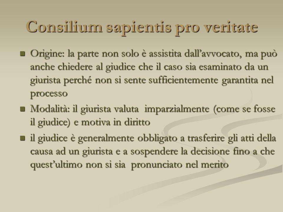 Consilium sapientis pro veritate Origine: la parte non solo è assistita dallavvocato, ma può anche chiedere al giudice che il caso sia esaminato da un