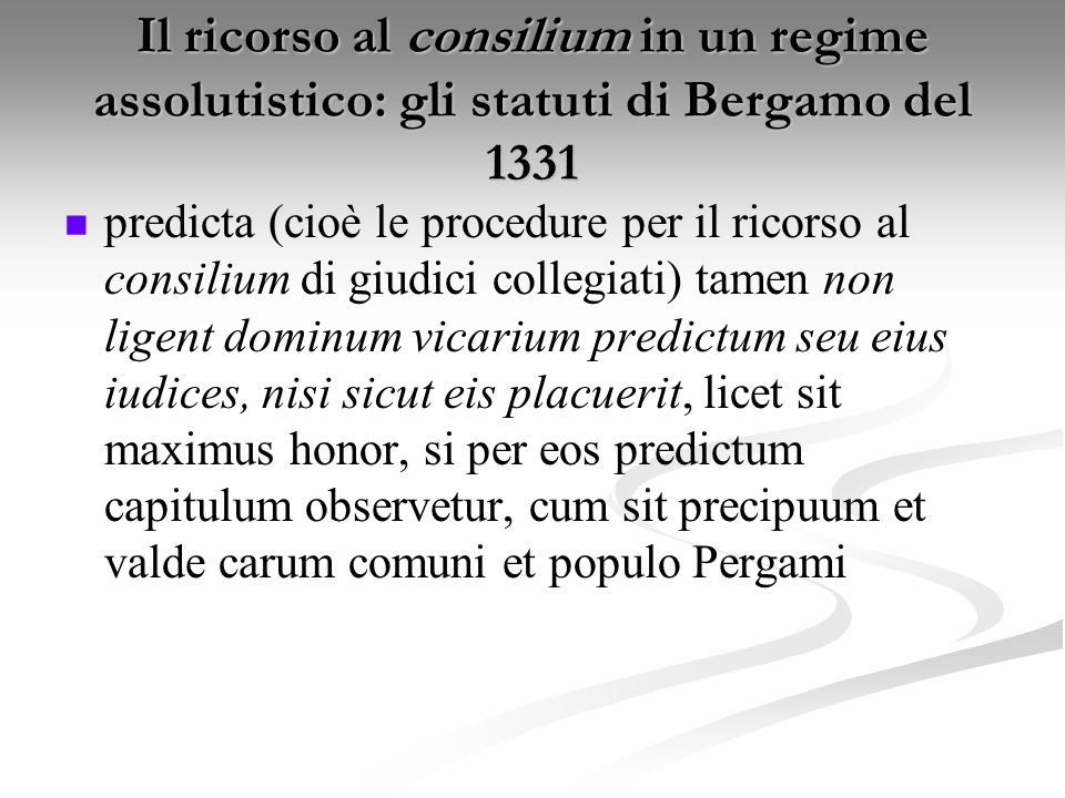 Il ricorso al consilium in un regime assolutistico: gli statuti di Bergamo del 1331 predicta (cioè le procedure per il ricorso al consilium di giudici