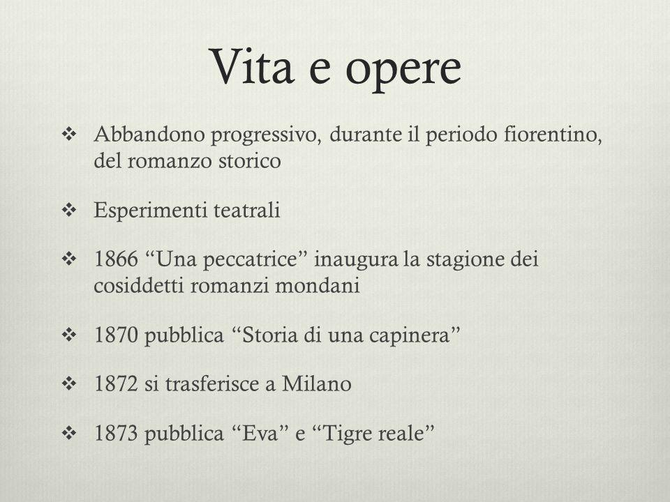 Vita e opere Abbandono progressivo, durante il periodo fiorentino, del romanzo storico Esperimenti teatrali 1866 Una peccatrice inaugura la stagione d