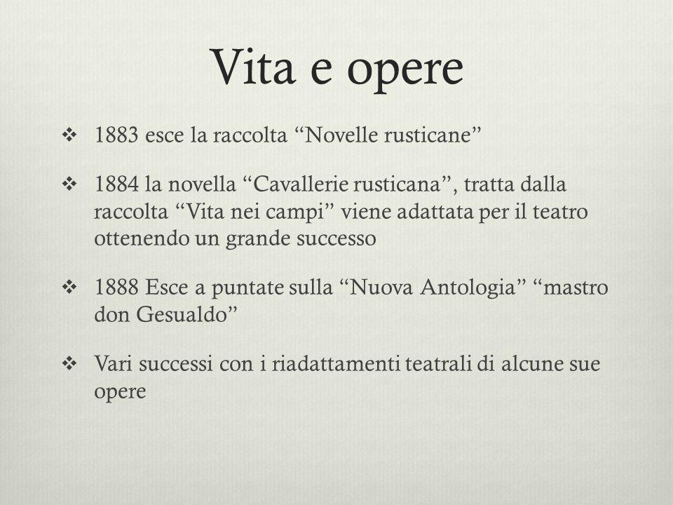 Vita e opere 1883 esce la raccolta Novelle rusticane 1884 la novella Cavallerie rusticana, tratta dalla raccolta Vita nei campi viene adattata per il