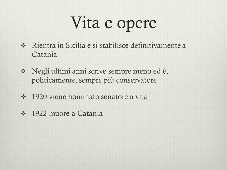 Vita e opere Rientra in Sicilia e si stabilisce definitivamente a Catania Negli ultimi anni scrive sempre meno ed è, politicamente, sempre più conserv