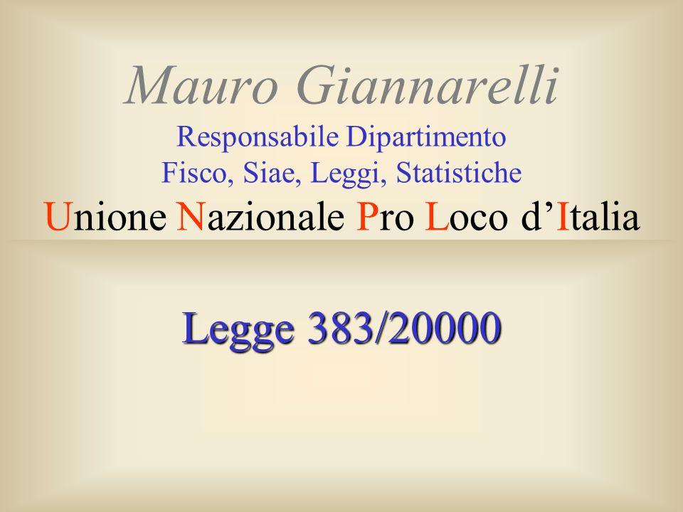 Mauro Giannarelli Responsabile Dipartimento Fisco, Siae, Leggi, Statistiche Unione Nazionale Pro Loco dItalia Legge 383/20000