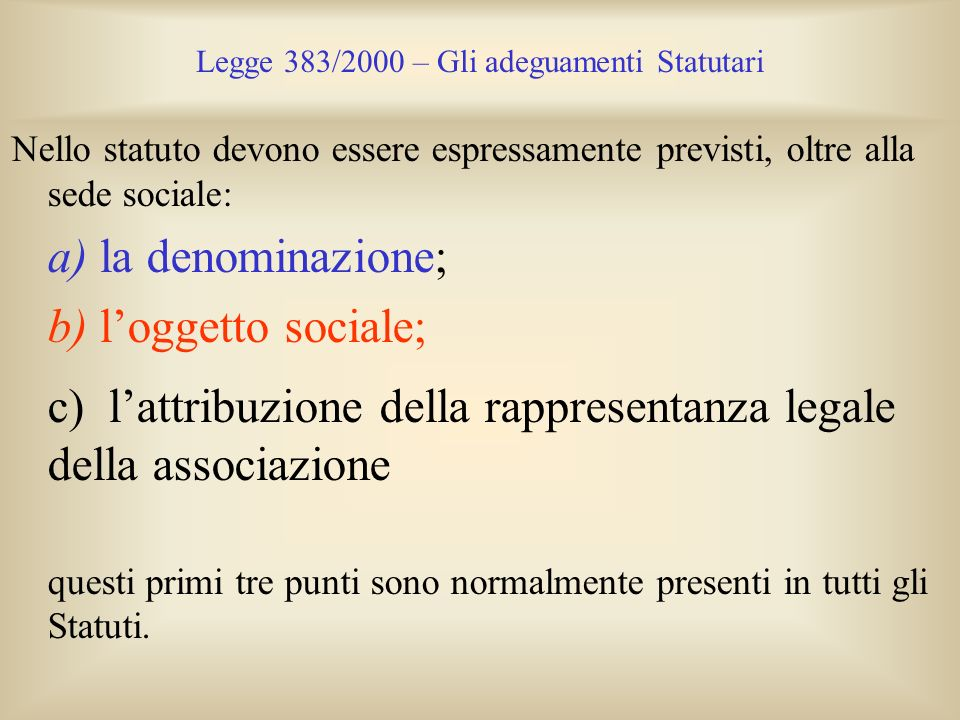 Legge 383/2000 – Gli adeguamenti Statutari Nello statuto devono essere espressamente previsti, oltre alla sede sociale: a) la denominazione; b) logget