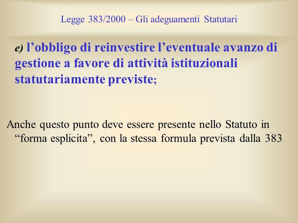 Legge 383/2000 – Gli adeguamenti Statutari e) lobbligo di reinvestire leventuale avanzo di gestione a favore di attività istituzionali statutariamente