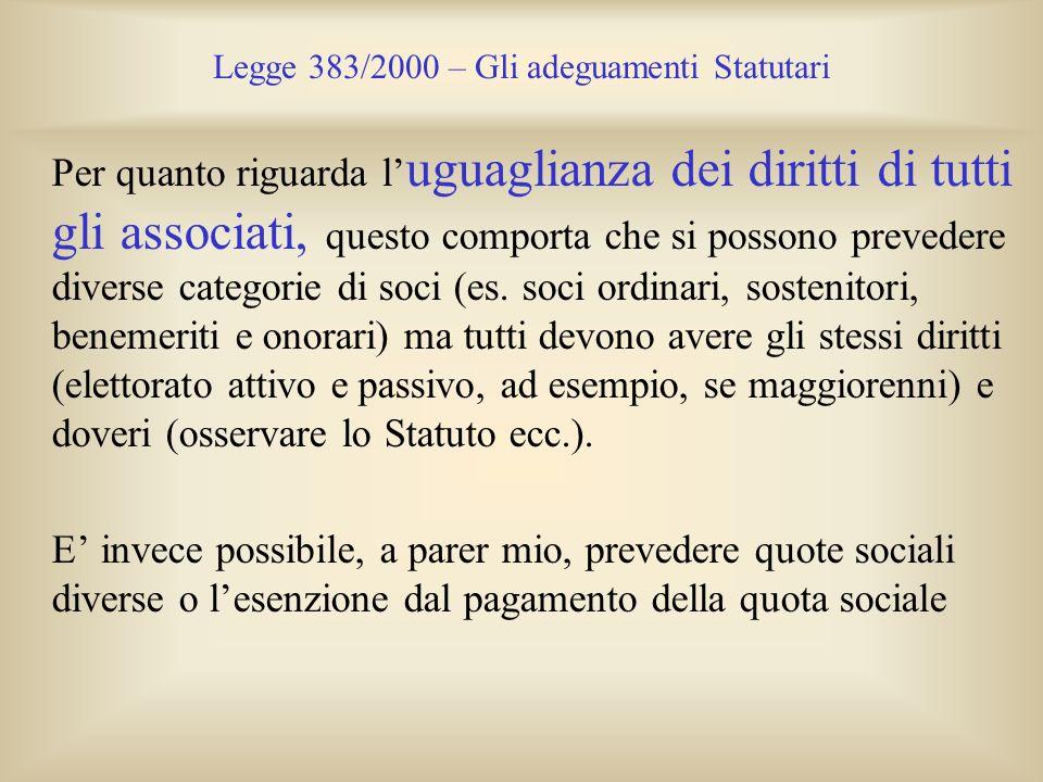 Legge 383/2000 – Gli adeguamenti Statutari Per quanto riguarda l uguaglianza dei diritti di tutti gli associati, questo comporta che si possono preved
