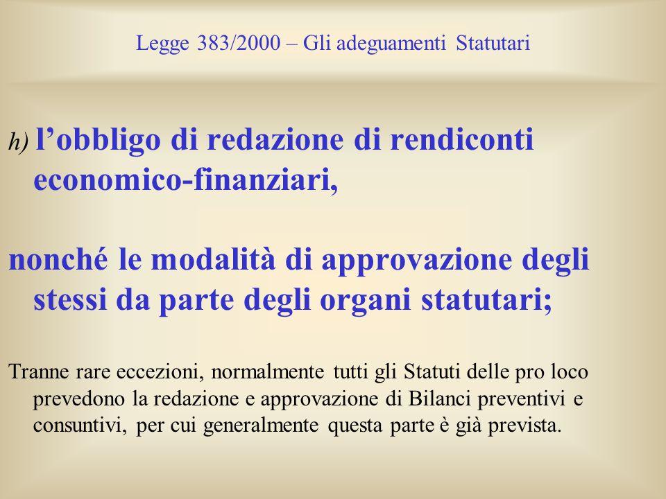 Legge 383/2000 – Gli adeguamenti Statutari h) lobbligo di redazione di rendiconti economico-finanziari, nonché le modalità di approvazione degli stess