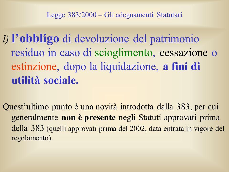 Legge 383/2000 – Gli adeguamenti Statutari l) lobbligo di devoluzione del patrimonio residuo in caso di scioglimento, cessazione o estinzione, dopo la