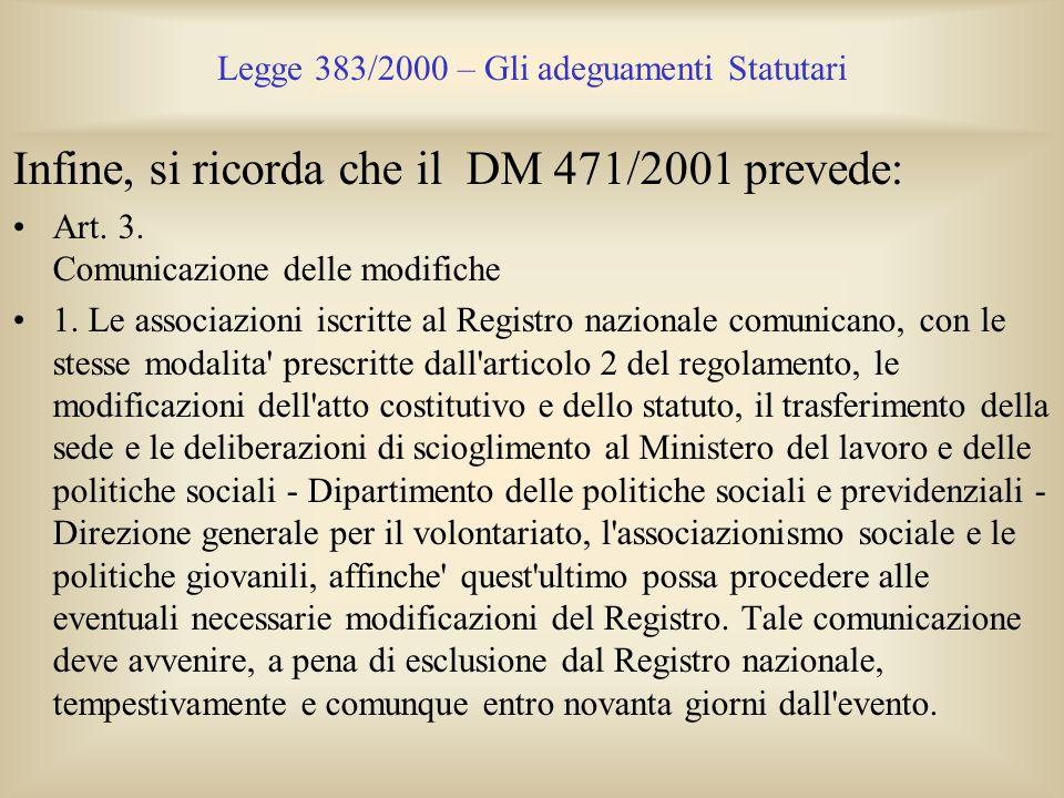 Legge 383/2000 – Gli adeguamenti Statutari Infine, si ricorda che il DM 471/2001 prevede: Art. 3. Comunicazione delle modifiche 1. Le associazioni isc