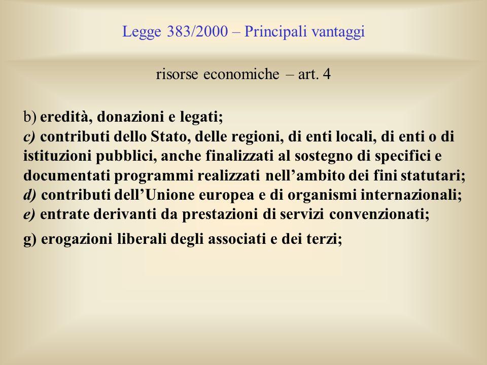 Legge 383/2000 – Principali vantaggi risorse economiche – art. 4 b) eredità, donazioni e legati; c) contributi dello Stato, delle regioni, di enti loc