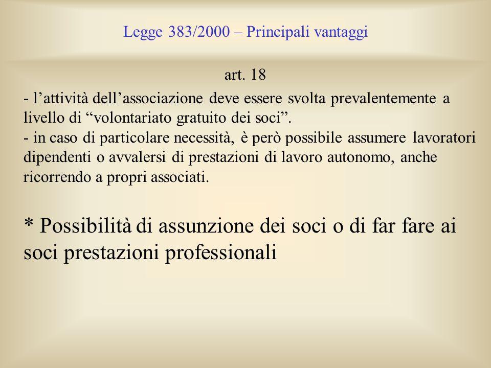 Legge 383/2000 – Principali vantaggi art. 18 - lattività dellassociazione deve essere svolta prevalentemente a livello di volontariato gratuito dei so
