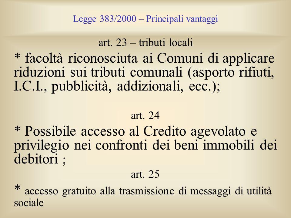 Legge 383/2000 – Principali vantaggi art. 23 – tributi locali * facoltà riconosciuta ai Comuni di applicare riduzioni sui tributi comunali (asporto ri