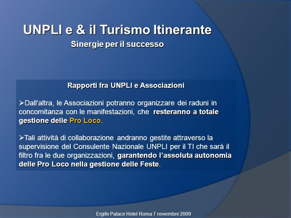 UNPLI e & il Turismo Itinerante Sinergie per il successo Ergife Palace Hotel Roma 7 novembre 2009 Rapporti fra UNPLI e Associazioni resteranno a total