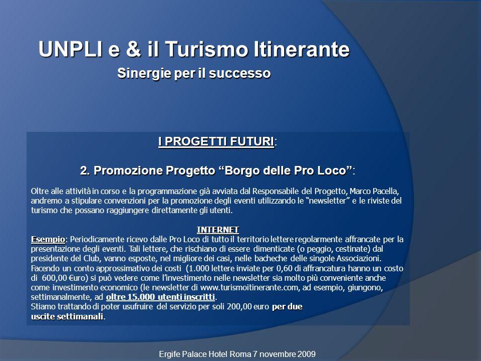 UNPLI e & il Turismo Itinerante Sinergie per il successo I PROGETTI FUTURI I PROGETTI FUTURI: 2. Promozione Progetto Borgo delle Pro Loco 2. Promozion