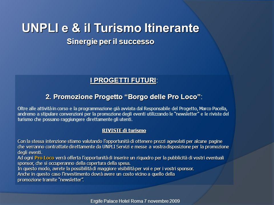 I PROGETTI FUTURI I PROGETTI FUTURI: 2. Promozione Progetto Borgo delle Pro Loco 2. Promozione Progetto Borgo delle Pro Loco: Oltre alle attività in c