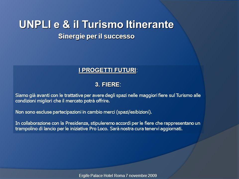 UNPLI e & il Turismo Itinerante Sinergie per il successo I PROGETTI FUTURI I PROGETTI FUTURI: 3. FIERE 3. FIERE: Siamo già avanti con le trattative pe