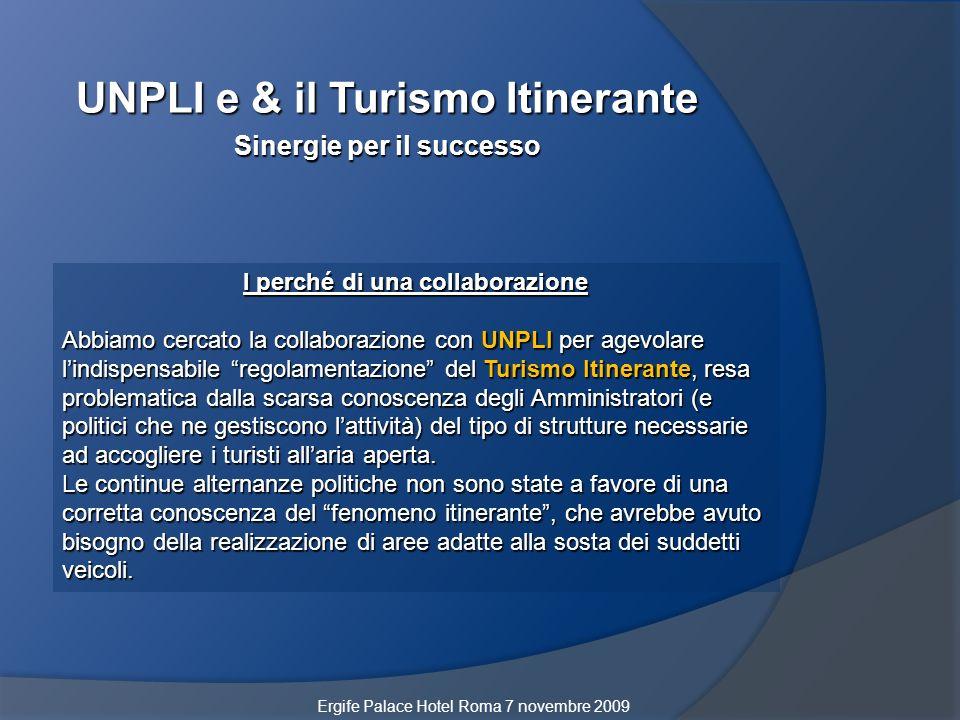 UNPLI e & il Turismo Itinerante Sinergie per il successo I perché di una collaborazione Abbiamo cercato la collaborazione con UNPLI per agevolare lind
