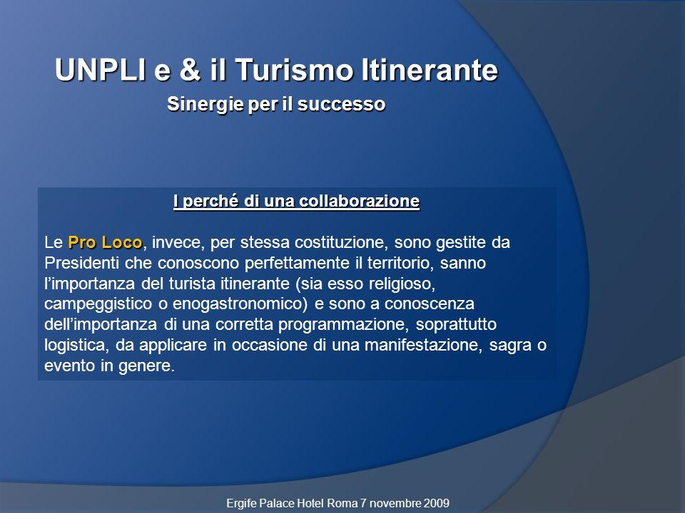 UNPLI e & il Turismo Itinerante Sinergie per il successo I perché di una collaborazione Pro Loco Le Pro Loco, invece, per stessa costituzione, sono ge