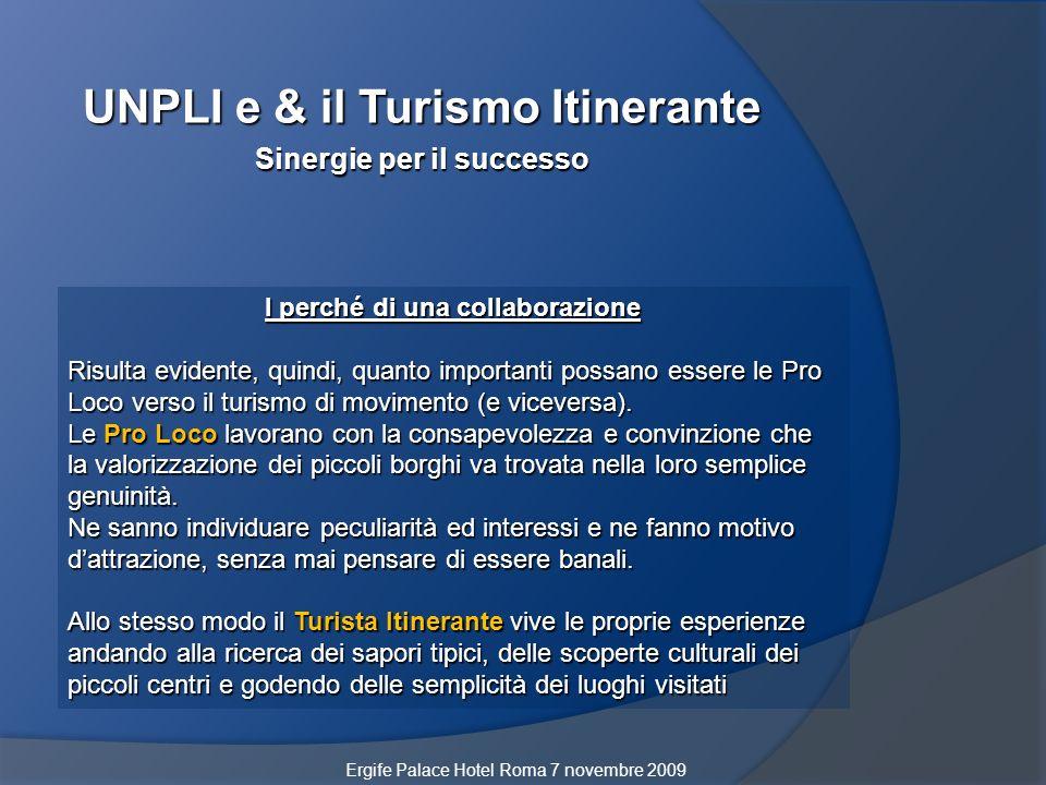 UNPLI e & il Turismo Itinerante Sinergie per il successo I perché di una collaborazione Risulta evidente, quindi, quanto importanti possano essere le