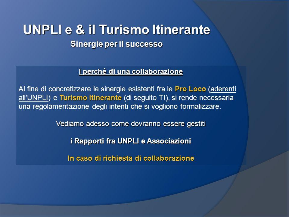 UNPLI e & il Turismo Itinerante Sinergie per il successo I perché di una collaborazione Pro Loco Turismo Itinerante Al fine di concretizzare le sinerg