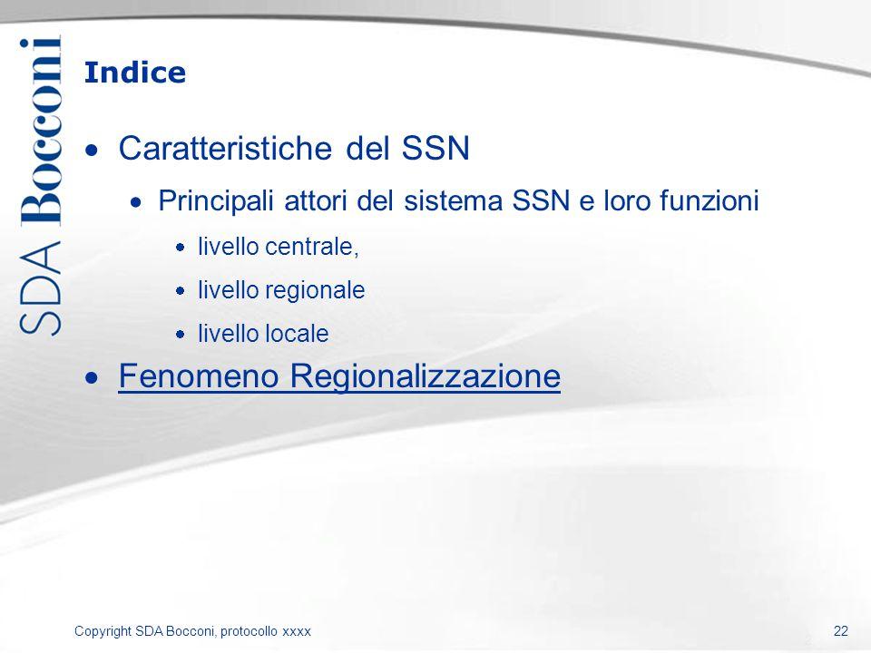 Copyright SDA Bocconi, protocollo xxxx Indice Caratteristiche del SSN Principali attori del sistema SSN e loro funzioni livello centrale, livello regi