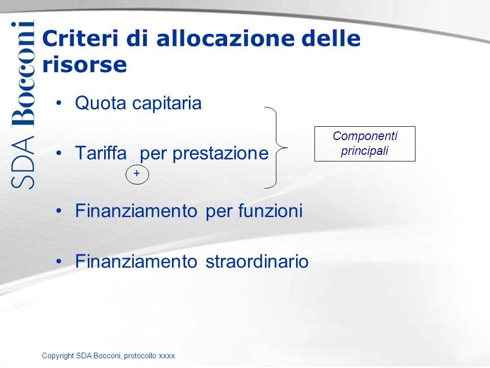 Copyright SDA Bocconi, protocollo xxxx Criteri di allocazione delle risorse Quota capitaria Tariffa per prestazione + Finanziamento per funzioni Finan