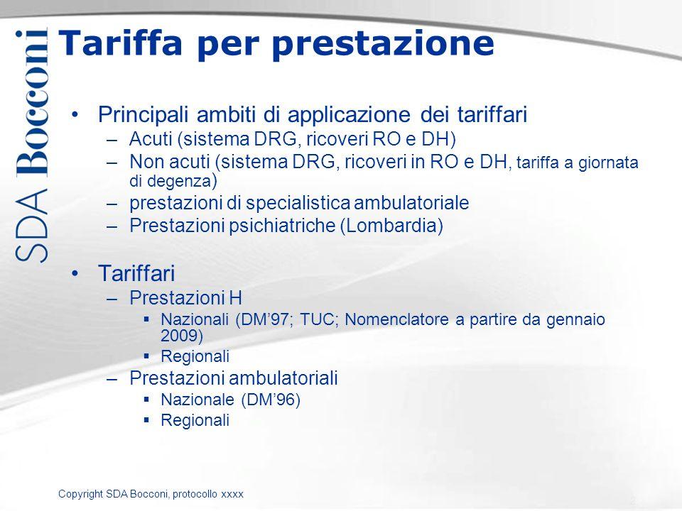 Copyright SDA Bocconi, protocollo xxxx Tariffa per prestazione Principali ambiti di applicazione dei tariffari –Acuti (sistema DRG, ricoveri RO e DH)