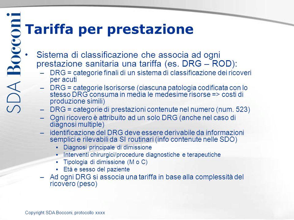 Copyright SDA Bocconi, protocollo xxxx Tariffa per prestazione Sistema di classificazione che associa ad ogni prestazione sanitaria una tariffa (es. D