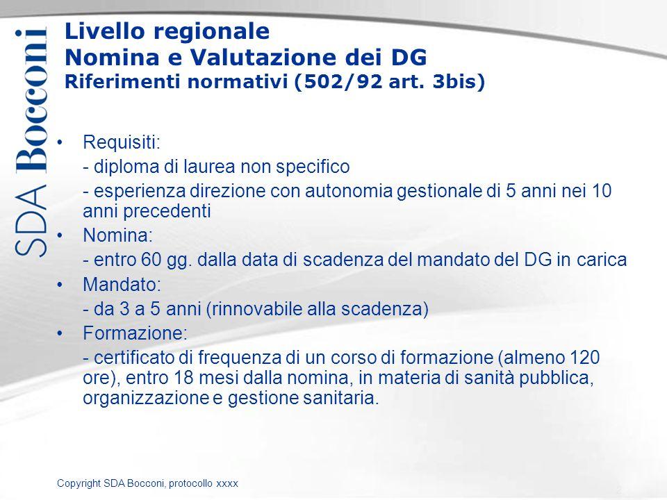 Copyright SDA Bocconi, protocollo xxxx Livello regionale Nomina e Valutazione dei DG Riferimenti normativi (502/92 art. 3bis) Requisiti: - diploma di