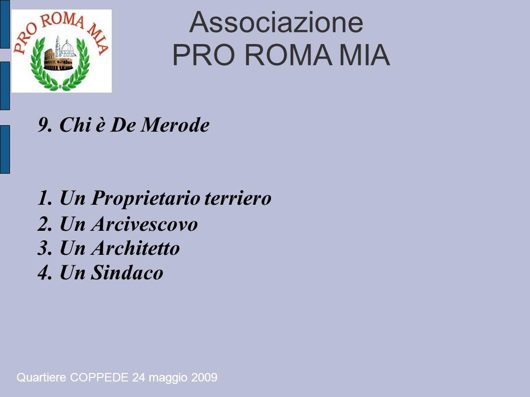Associazione PRO ROMA MIA 9. Chi è De Merode 1. Un Proprietario terriero 2. Un Arcivescovo 3. Un Architetto 4. Un Sindaco Quartiere COPPEDE 24 maggio