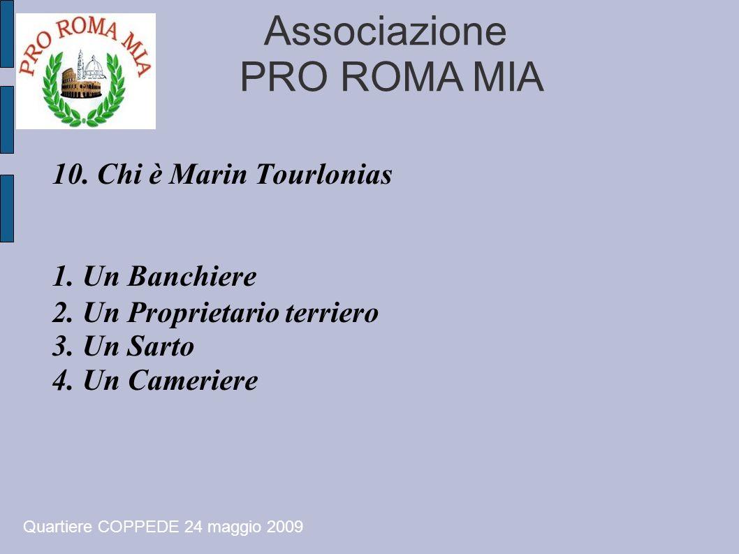 Associazione PRO ROMA MIA 10. Chi è Marin Tourlonias 1. Un Banchiere 2. Un Proprietario terriero 3. Un Sarto 4. Un Cameriere Quartiere COPPEDE 24 magg