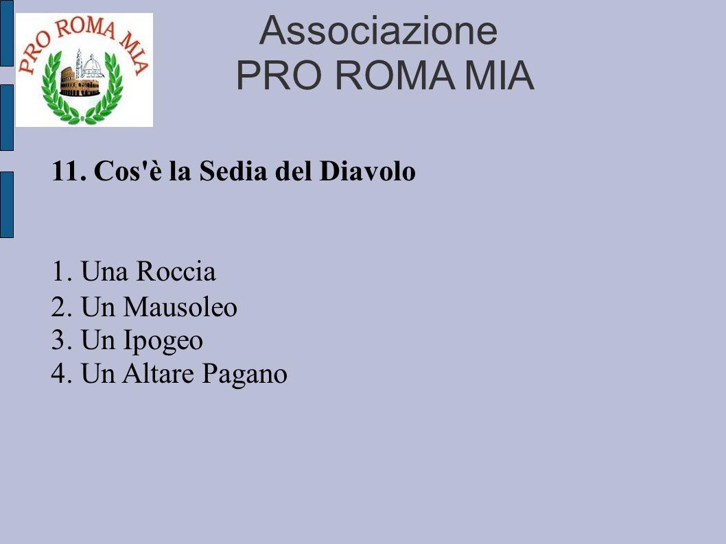 Associazione PRO ROMA MIA 11. Cos'è la Sedia del Diavolo 1. Una Roccia 2. Un Mausoleo 3. Un Ipogeo 4. Un Altare Pagano