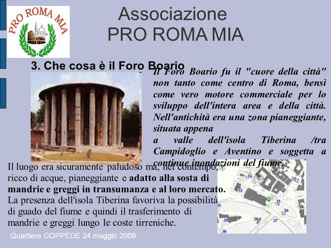 Associazione PRO ROMA MIA Quartiere COPPEDE 24 maggio 2009 Il Foro Boario fu il