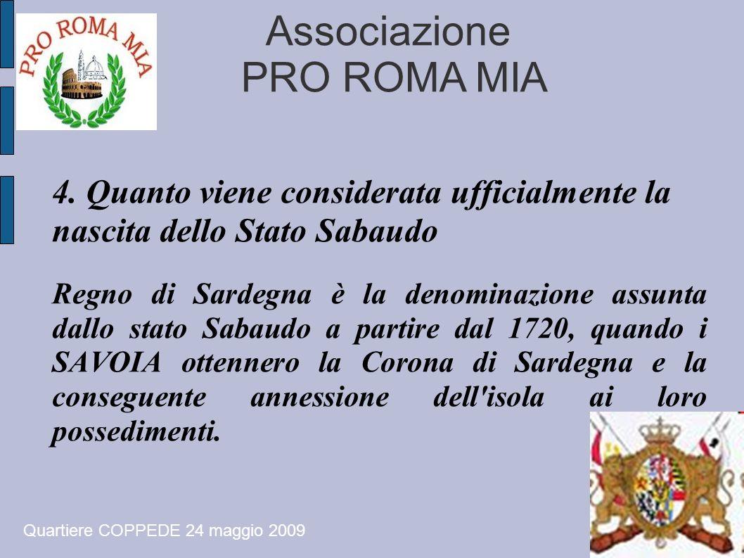 Associazione PRO ROMA MIA 4. Quanto viene considerata ufficialmente la nascita dello Stato Sabaudo Regno di Sardegna è la denominazione assunta dallo