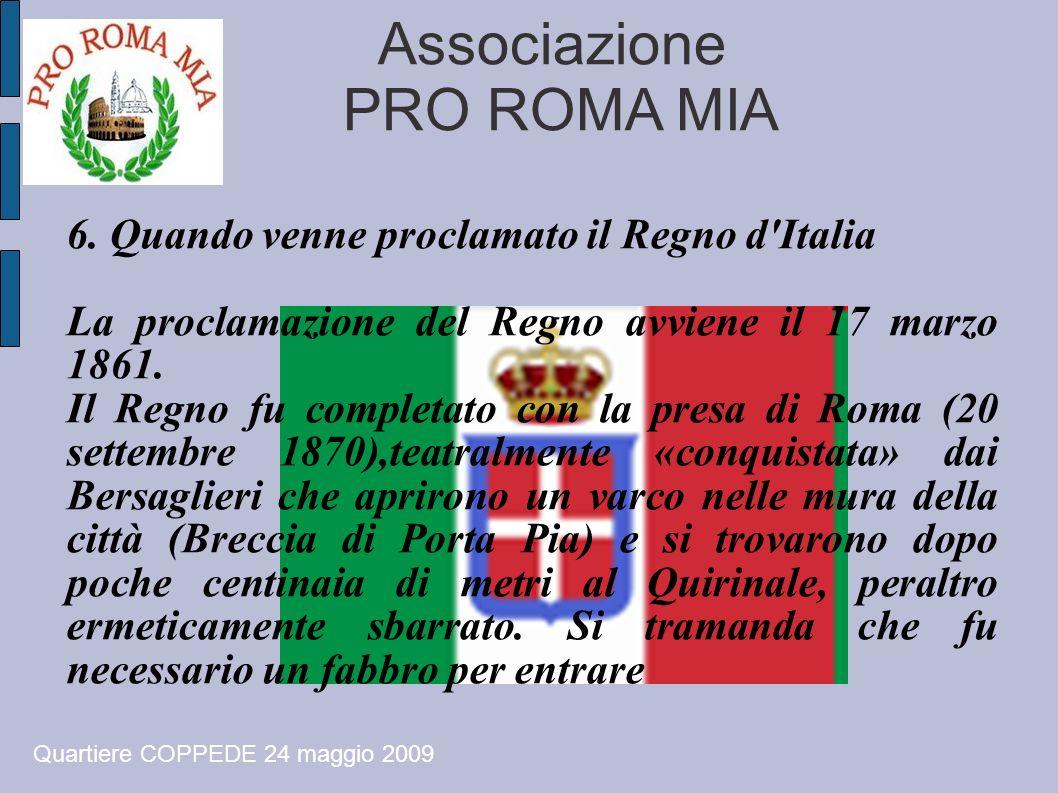 Associazione PRO ROMA MIA Quartiere COPPEDE 24 maggio 2009 6. Quando venne proclamato il Regno d'Italia La proclamazione del Regno avviene il 17 marzo
