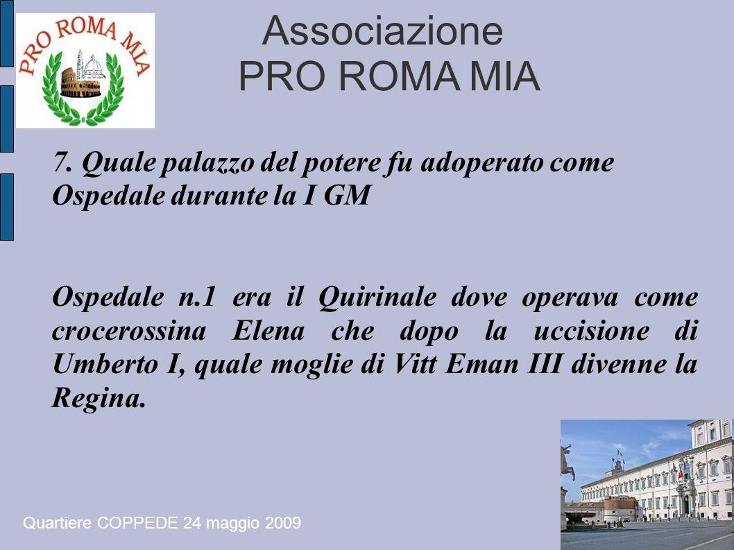 Associazione PRO ROMA MIA 7. Quale palazzo del potere fu adoperato come Ospedale durante la I GM Ospedale n.1 era il Quirinale dove operava come croce
