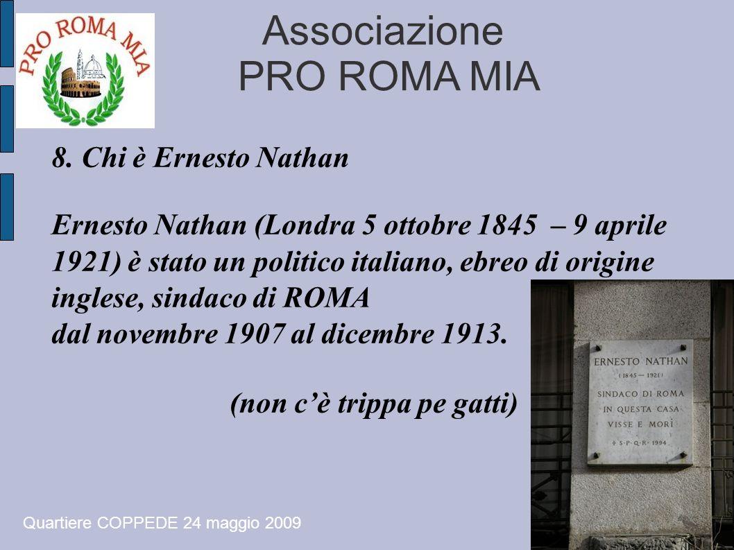 Associazione PRO ROMA MIA 8. Chi è Ernesto Nathan Ernesto Nathan (Londra 5 ottobre 1845 – 9 aprile 1921) è stato un politico italiano, ebreo di origin