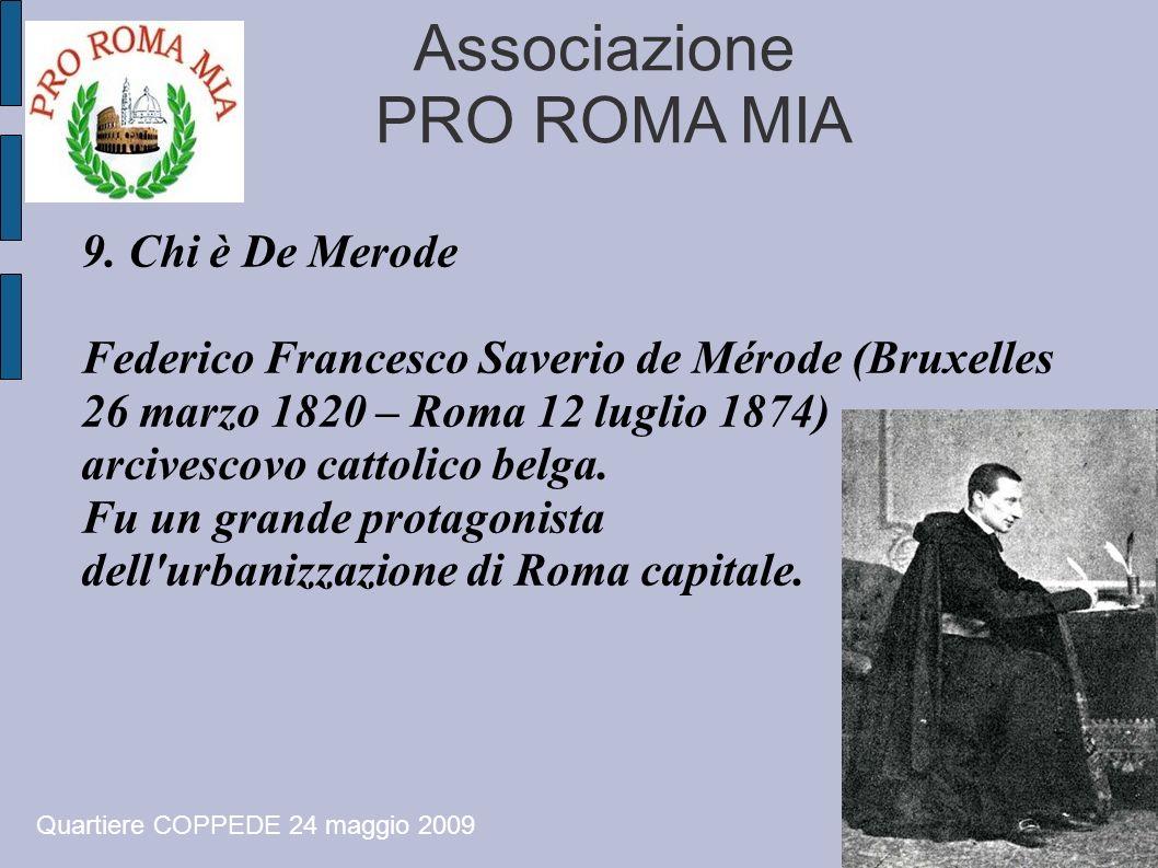 Associazione PRO ROMA MIA 9. Chi è De Merode Federico Francesco Saverio de Mérode (Bruxelles 26 marzo 1820 – Roma 12 luglio 1874) arcivescovo cattolic