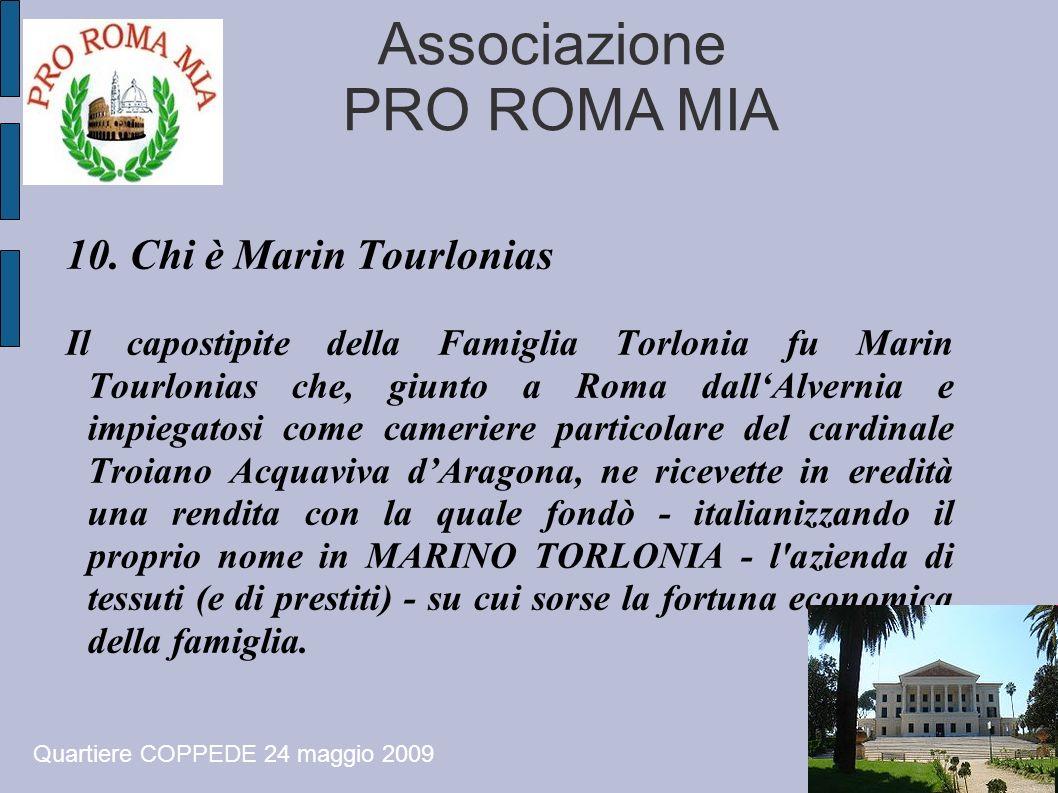 Associazione PRO ROMA MIA Quartiere COPPEDE 24 maggio 2009 10. Chi è Marin Tourlonias Il capostipite della Famiglia Torlonia fu Marin Tourlonias che,