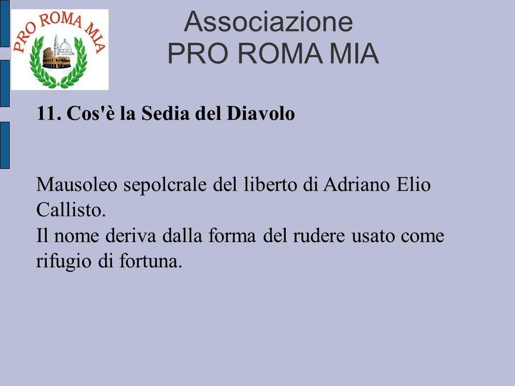 Associazione PRO ROMA MIA 11. Cos'è la Sedia del Diavolo Mausoleo sepolcrale del liberto di Adriano Elio Callisto. Il nome deriva dalla forma del rude