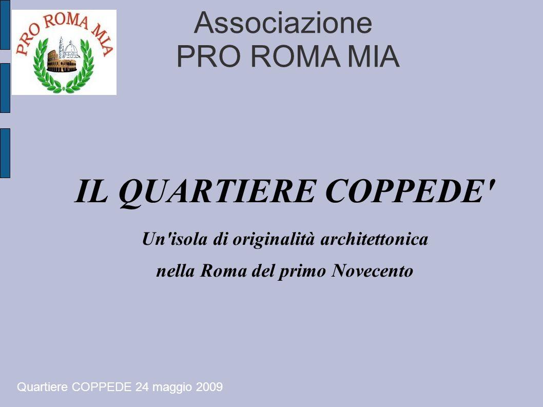 Associazione PRO ROMA MIA IL QUARTIERE COPPEDE' Un'isola di originalità architettonica nella Roma del primo Novecento Quartiere COPPEDE 24 maggio 2009
