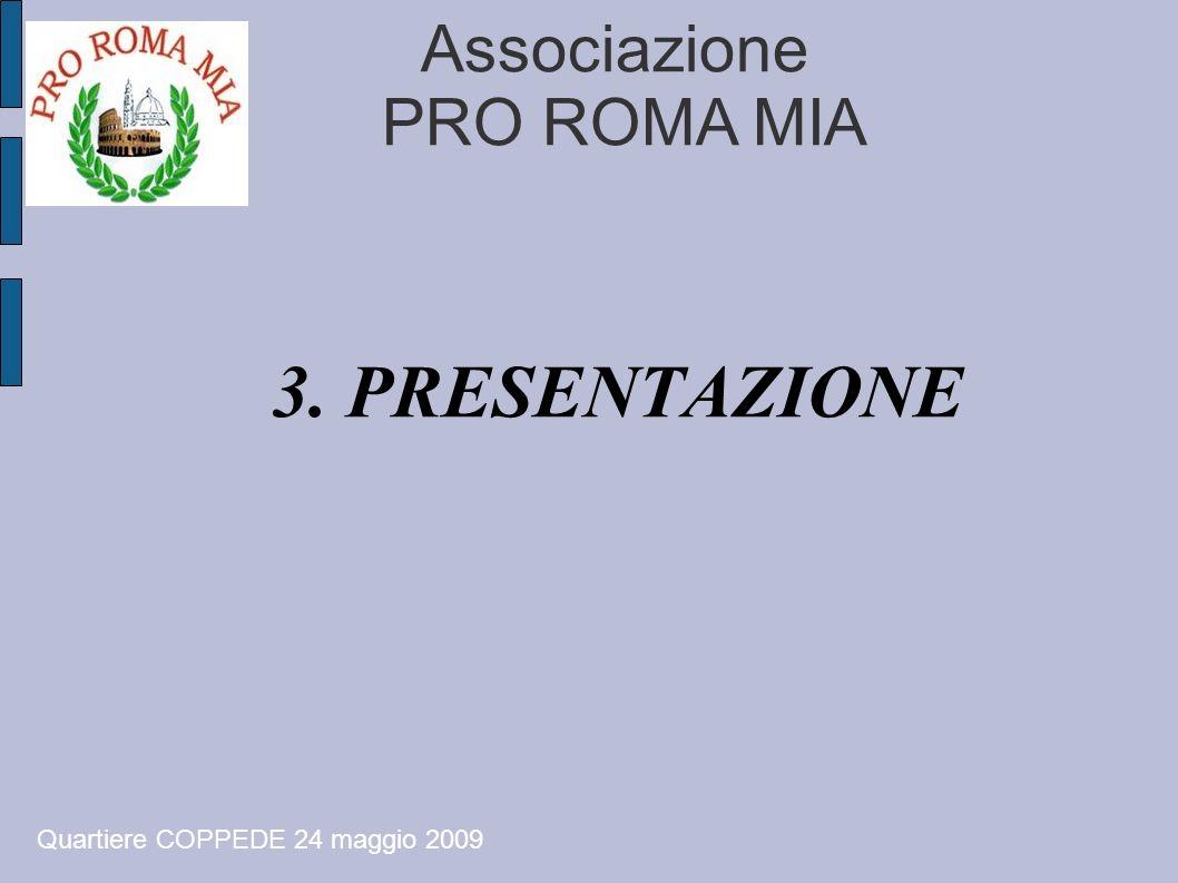 Associazione PRO ROMA MIA 3. PRESENTAZIONE Quartiere COPPEDE 24 maggio 2009