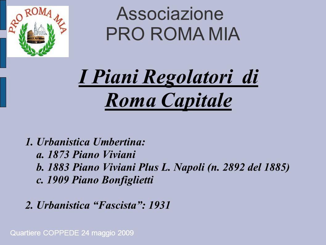 Associazione PRO ROMA MIA I Piani Regolatori di Roma Capitale 1. Urbanistica Umbertina: a. 1873 Piano Viviani b. 1883 Piano Viviani Plus L. Napoli (n.