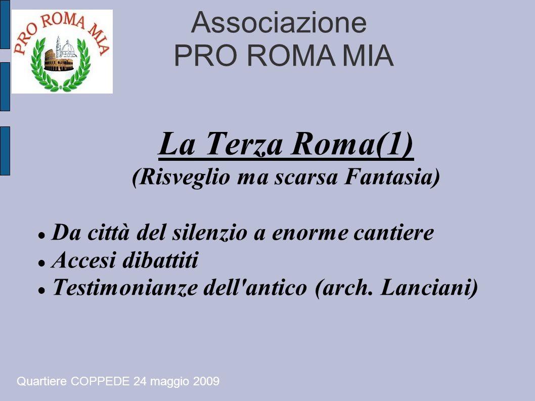 Associazione PRO ROMA MIA La Terza Roma(1) (Risveglio ma scarsa Fantasia) Da città del silenzio a enorme cantiere Accesi dibattiti Testimonianze dell'