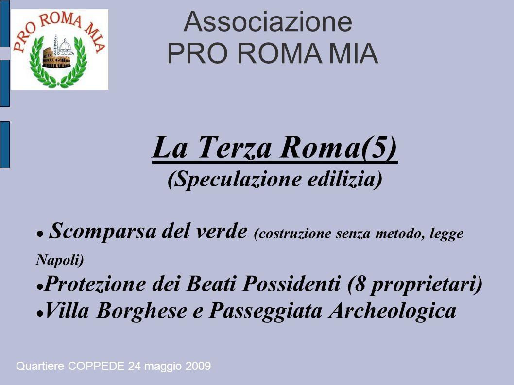 Associazione PRO ROMA MIA La Terza Roma(5) (Speculazione edilizia) Scomparsa del verde (costruzione senza metodo, legge Napoli) Protezione dei Beati P