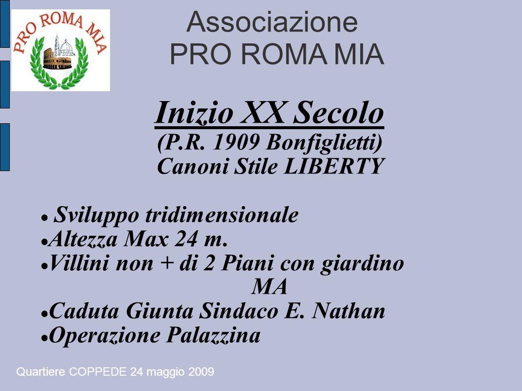 Associazione PRO ROMA MIA Inizio XX Secolo (P.R. 1909 Bonfiglietti) Canoni Stile LIBERTY Sviluppo tridimensionale Altezza Max 24 m. Villini non + di 2